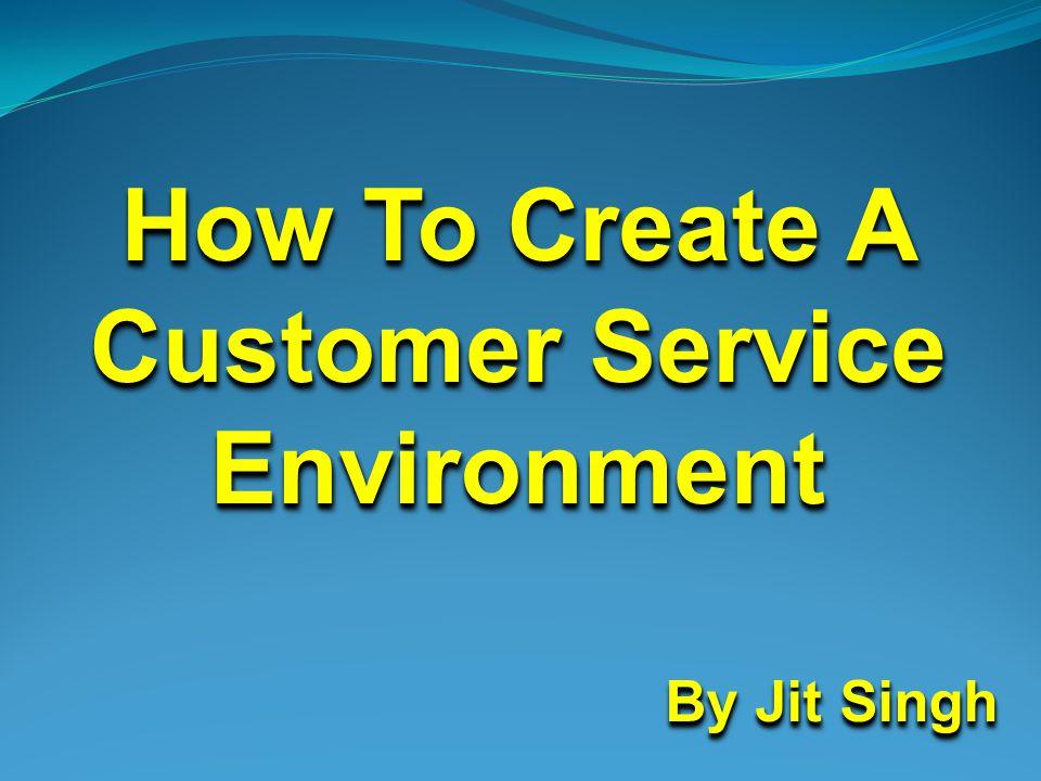 Customer Service 1.Customers do not tolerate poor customer service.