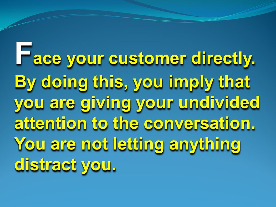 F ace your customer directly.