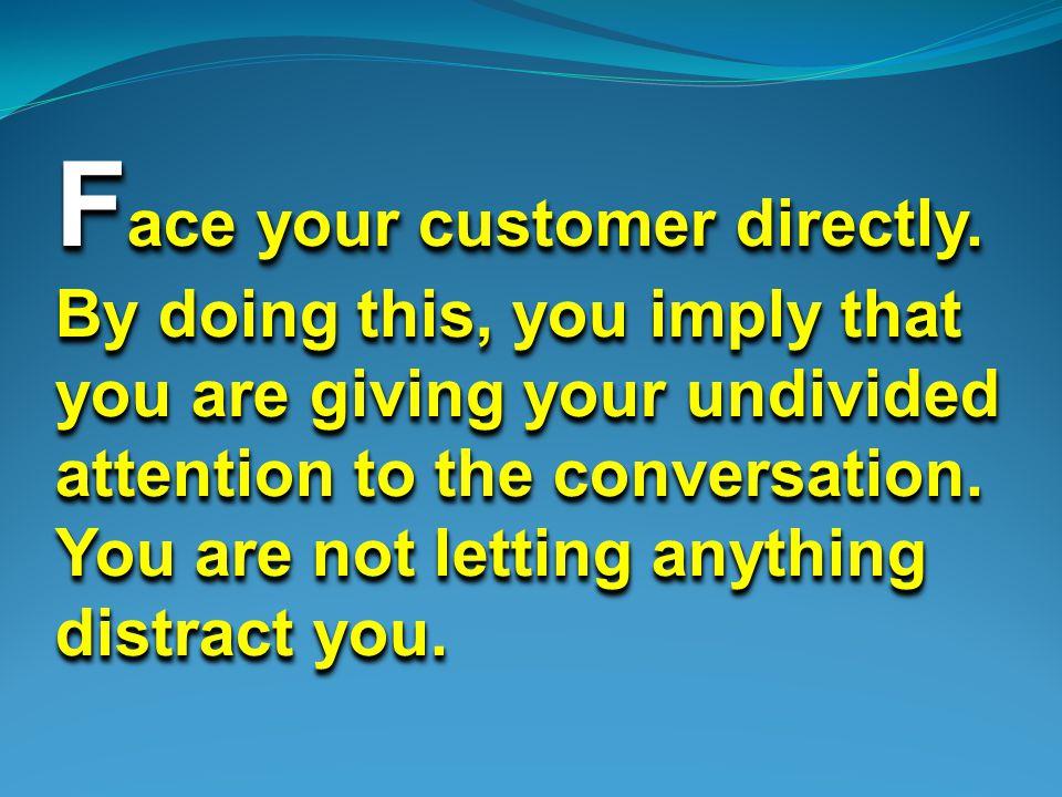 L ean forward the customer.