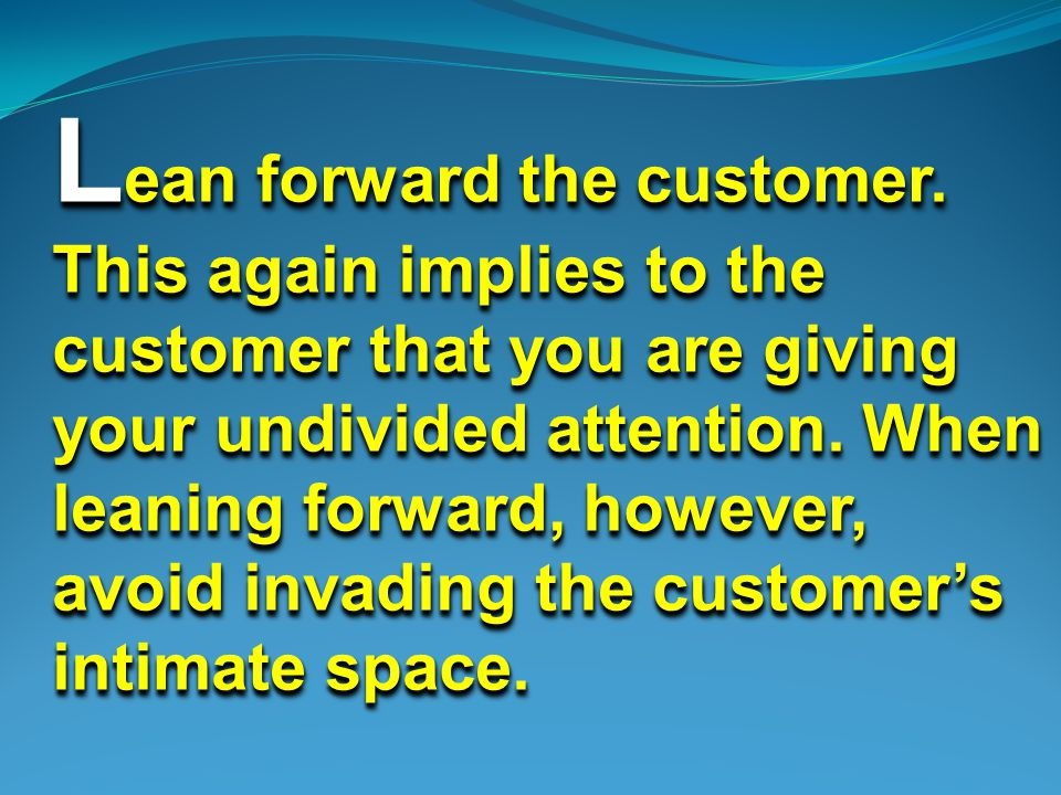 L ean forward the customer.