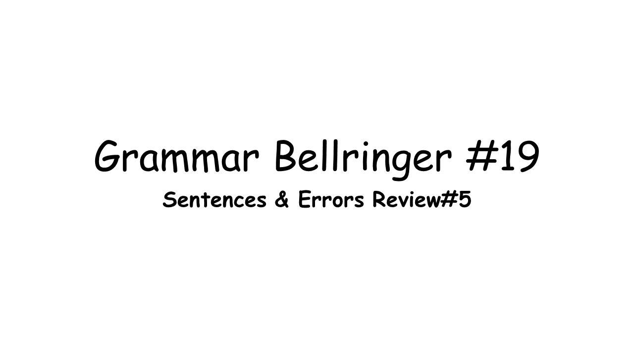 Grammar Bellringer #19 Sentences & Errors Review#5