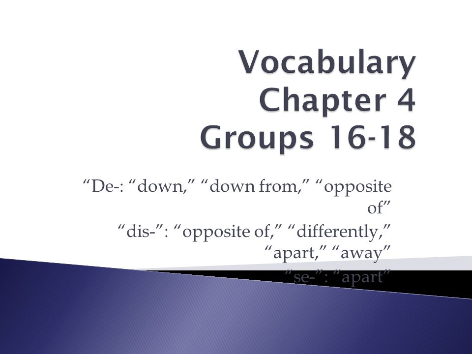 """""""De-: """"down,"""" """"down from,"""" """"opposite of"""" """"dis-"""": """"opposite of,"""" """"differently,"""" """"apart,"""" """"away"""" """"se-"""": """"apart"""""""