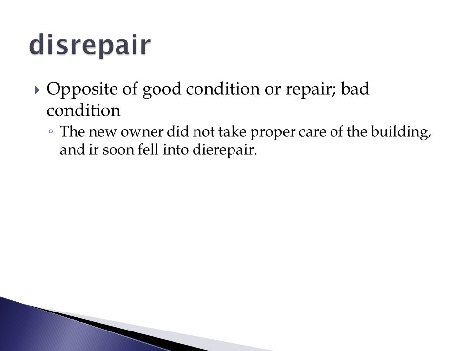  Opposite of good condition or repair; bad condition ◦ The new owner did not take proper care of the building, and ir soon fell into dierepair.