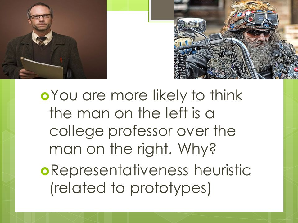 You are more likely to think the man on the left is a college professor over the man on the right.