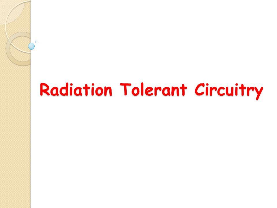 Radiation Tolerant Circuitry
