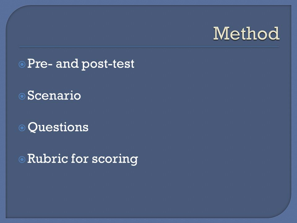  Pre- and post-test  Scenario  Questions  Rubric for scoring