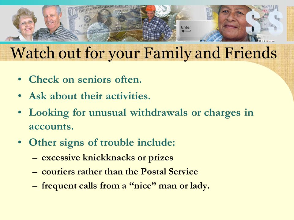 Watch out for your Family and Friends Check on seniors often.