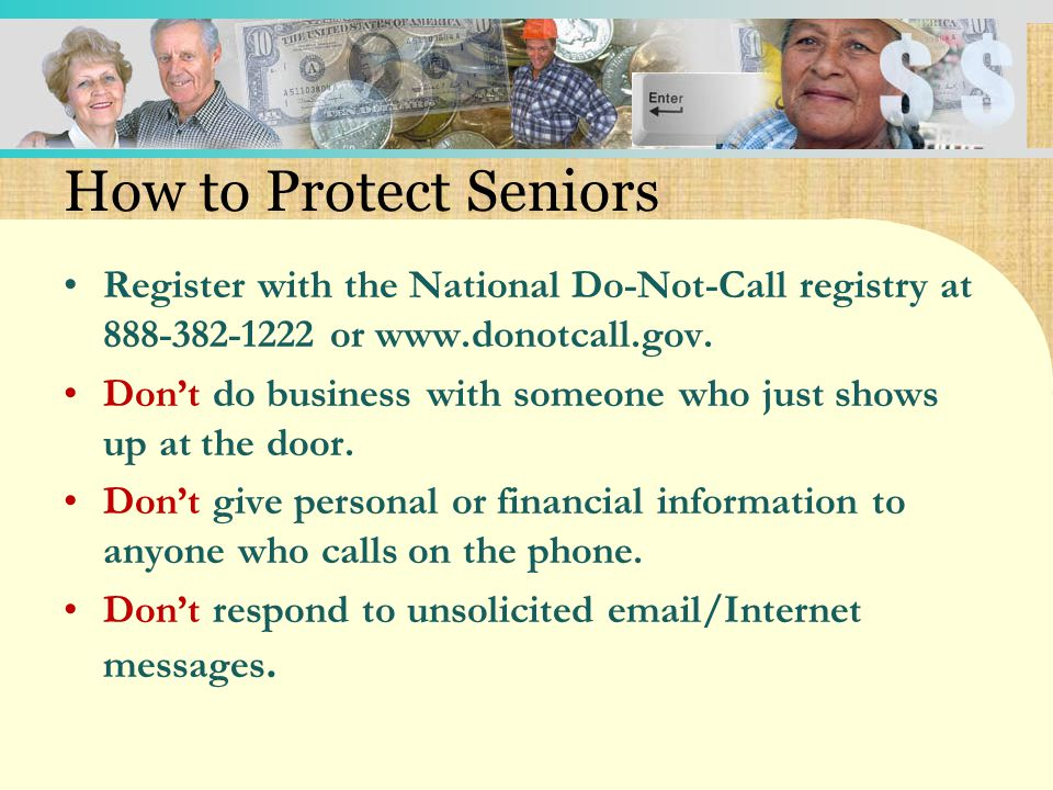 How to Protect Seniors Don't yield to high-pressure or emotional sales tactics.
