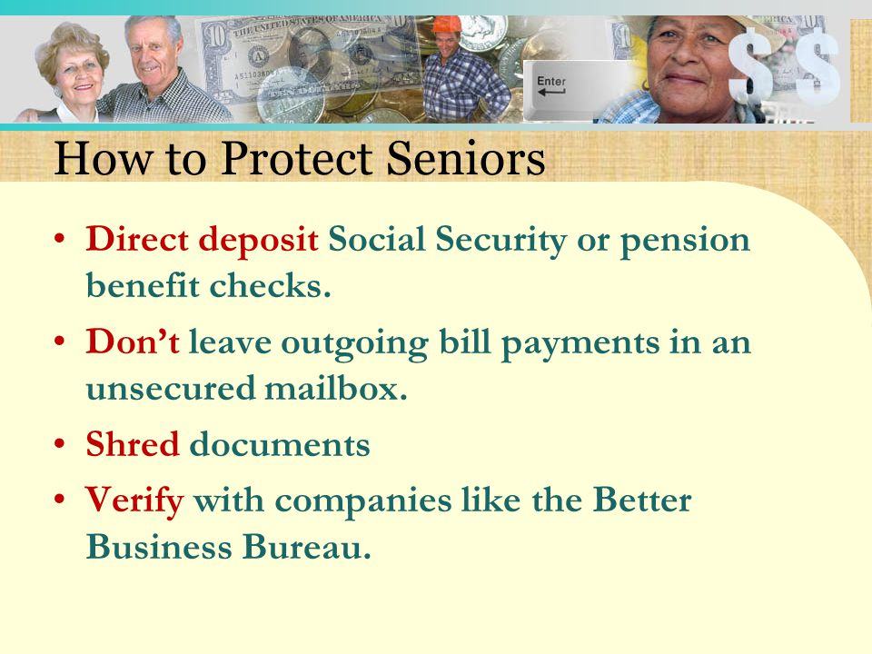 How to Protect Seniors Direct deposit Social Security or pension benefit checks.