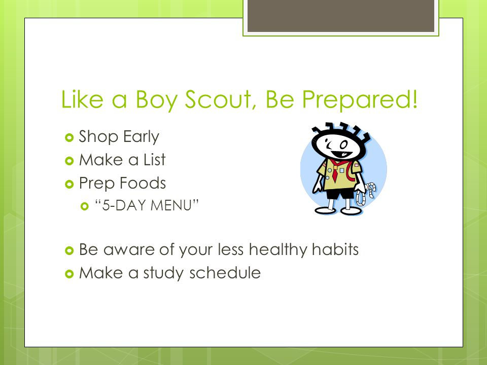 Like a Boy Scout, Be Prepared.