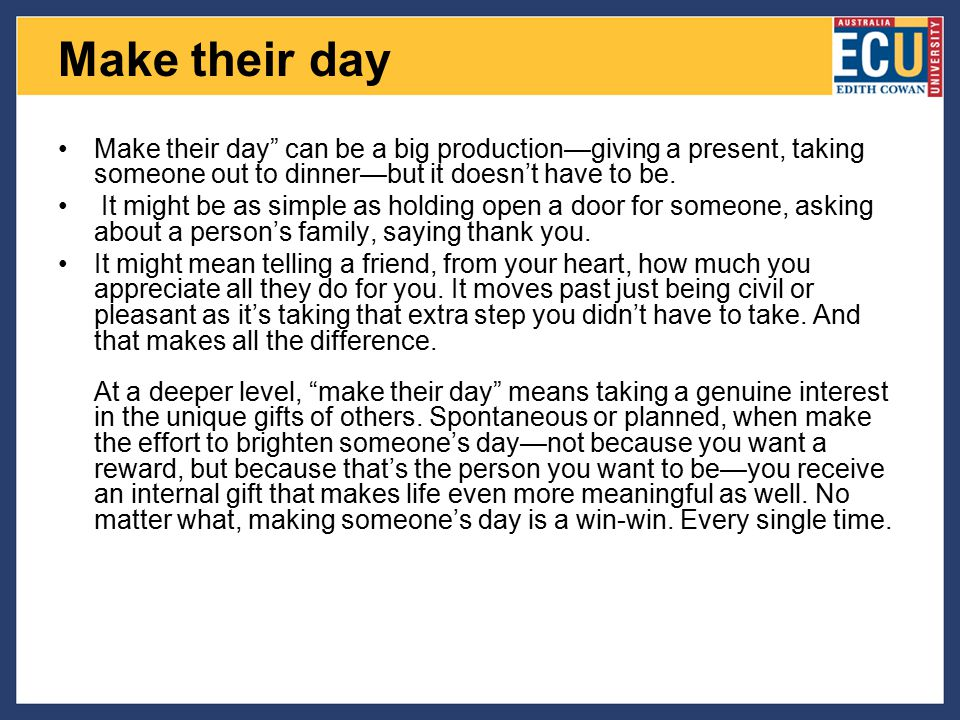 """Make their day Make their day"""" can be a big production—giving a present, taking someone out to dinner—but it doesn't have to be. It might be as simple"""