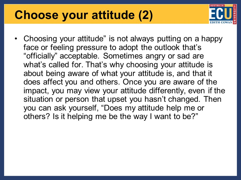 """Choose your attitude (2) Choosing your attitude"""" is not always putting on a happy face or feeling pressure to adopt the outlook that's """"officially"""" ac"""