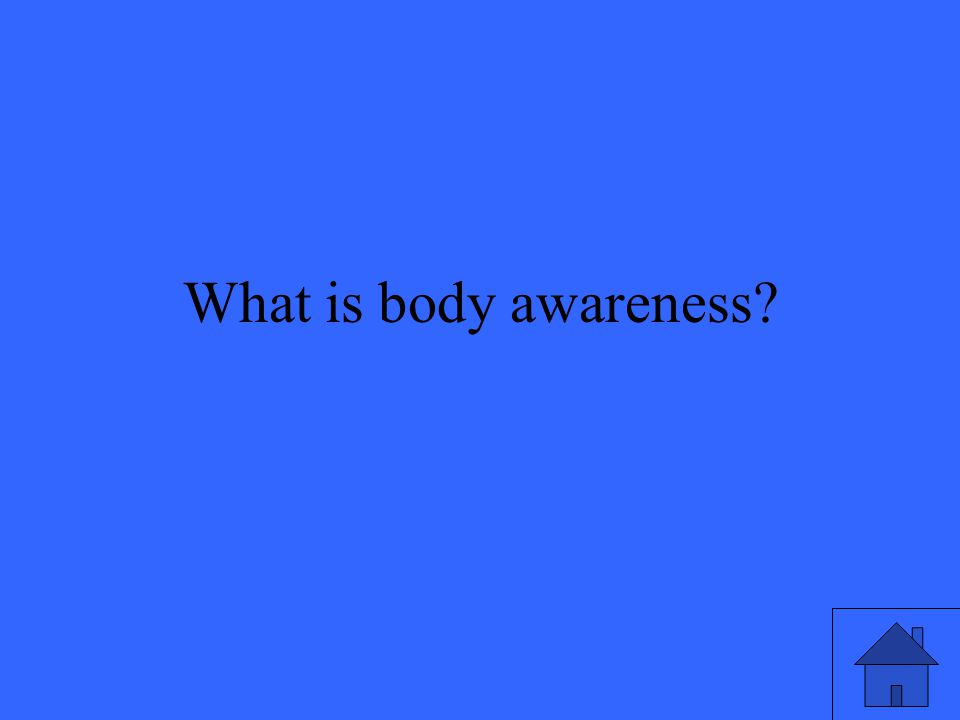 What is body awareness?