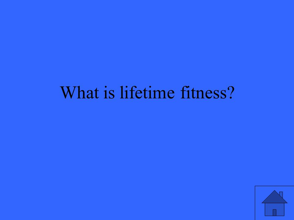 What is lifetime fitness?