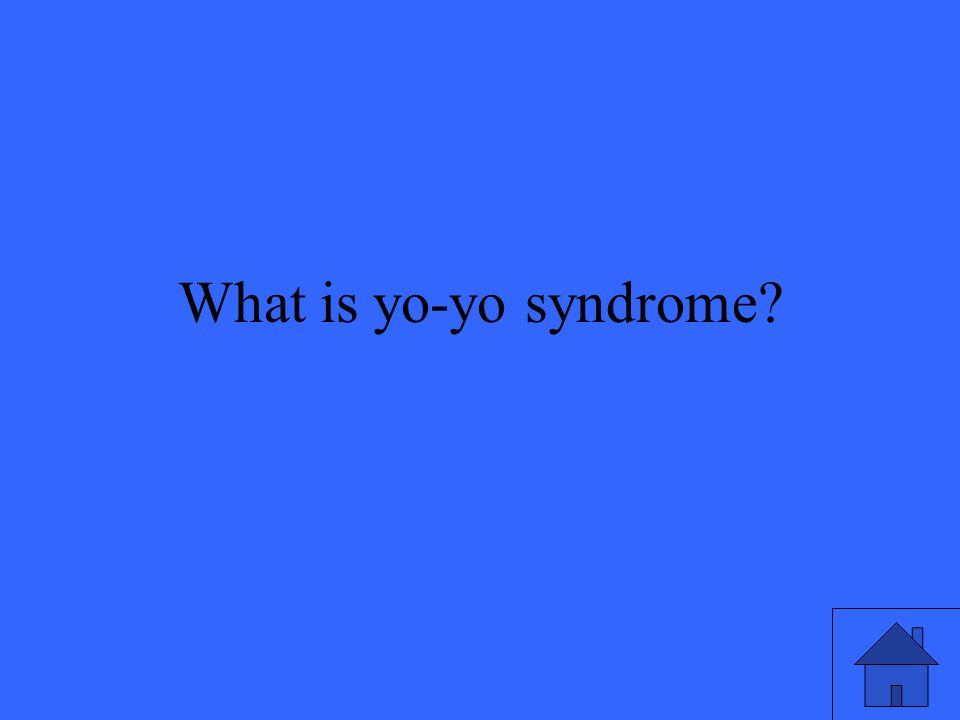 What is yo-yo syndrome?