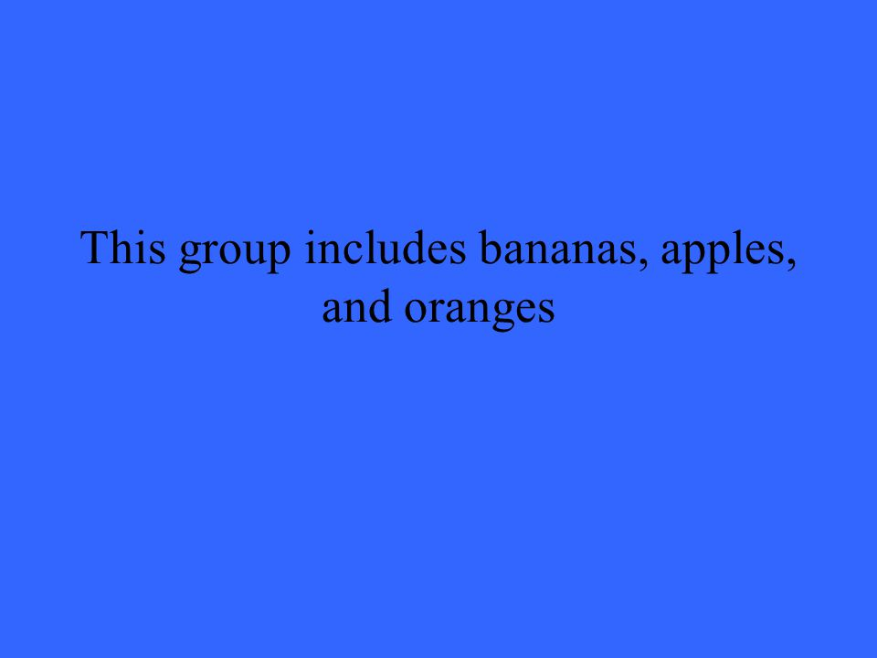 This group includes bananas, apples, and oranges
