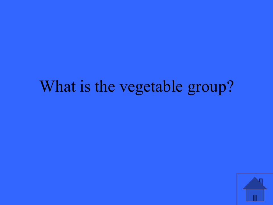 What is the vegetable group?