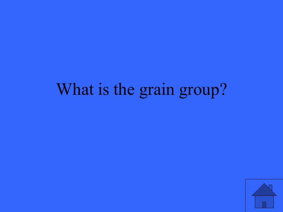 What is the grain group?