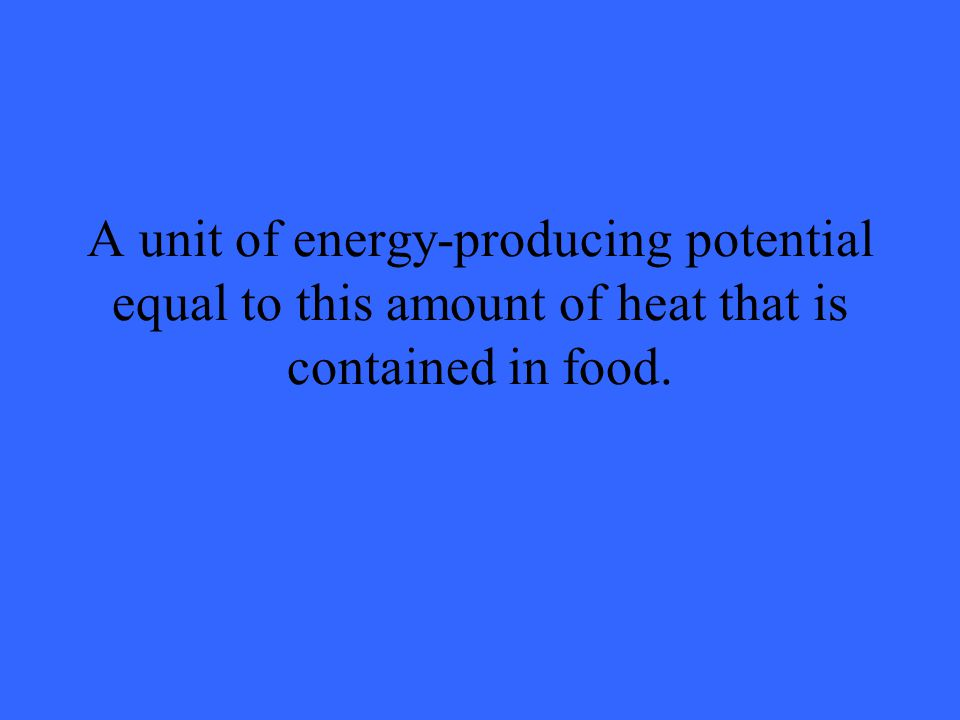 A unit of energy-producing potential equal to this amount of heat that is contained in food.