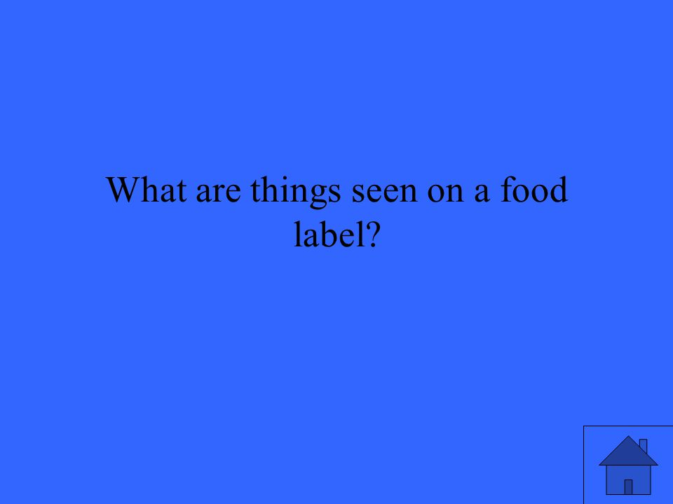 What are things seen on a food label?