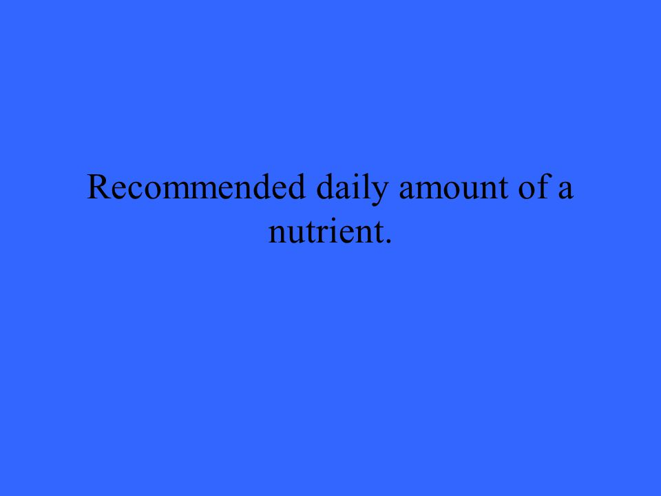 Recommended daily amount of a nutrient.