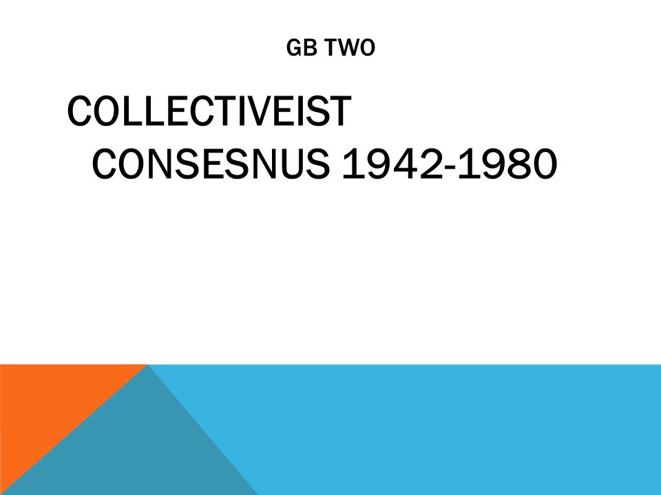 GB TWO COLLECTIVEIST CONSESNUS 1942-1980