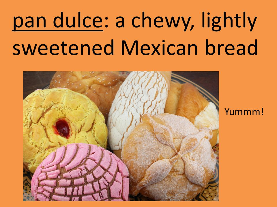 pan dulce: a chewy, lightly sweetened Mexican bread Yummm!