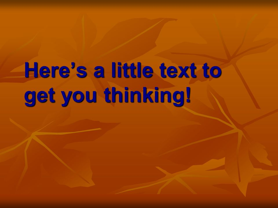 Here's a little text to get you thinking!