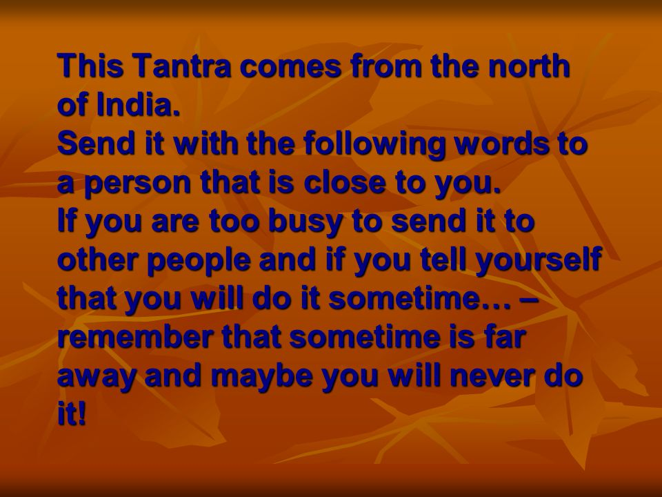 This Tantra comes from the north of India.