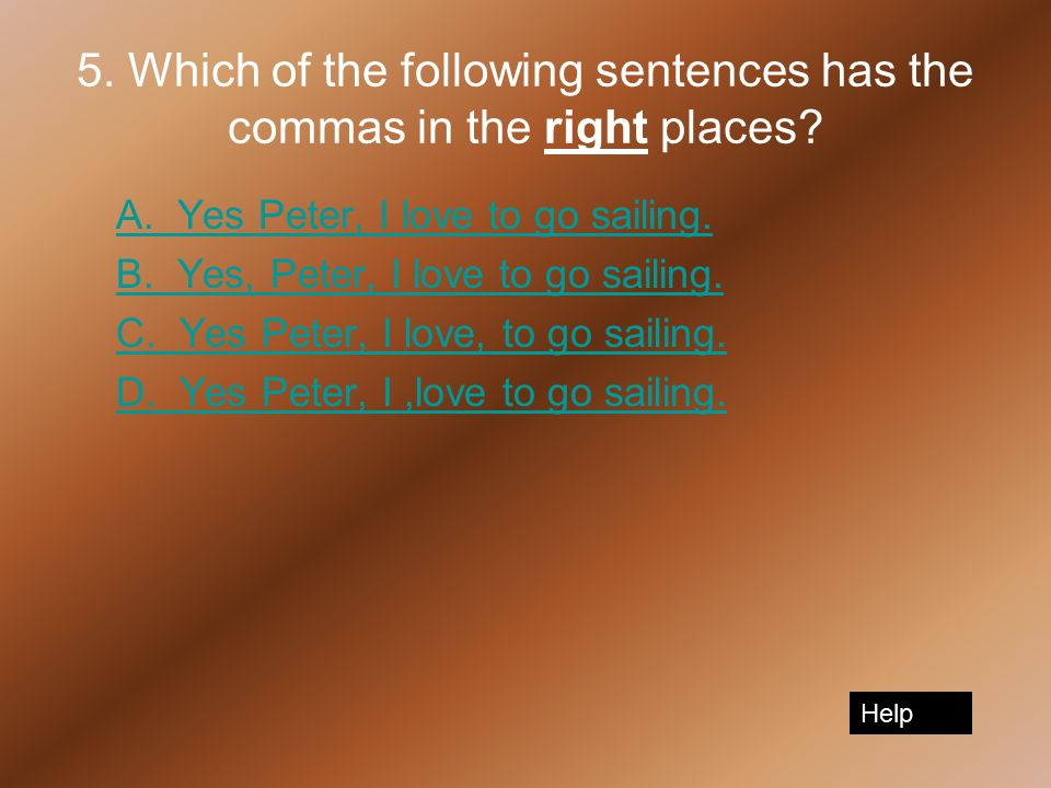 5. Which of the following sentences has the commas in the right places.