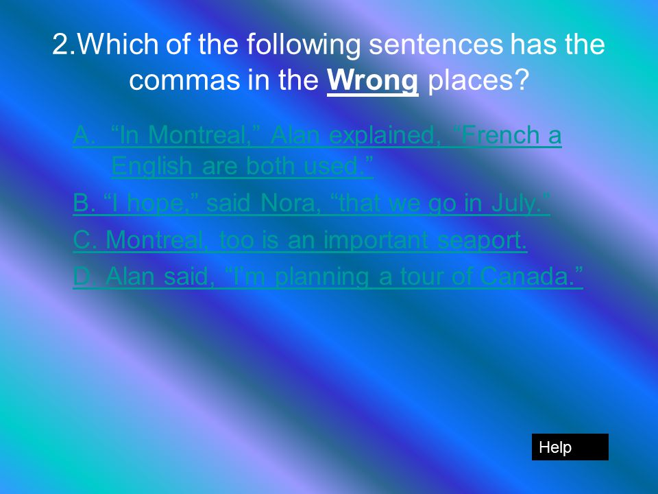 2.Which of the following sentences has the commas in the Wrong places.