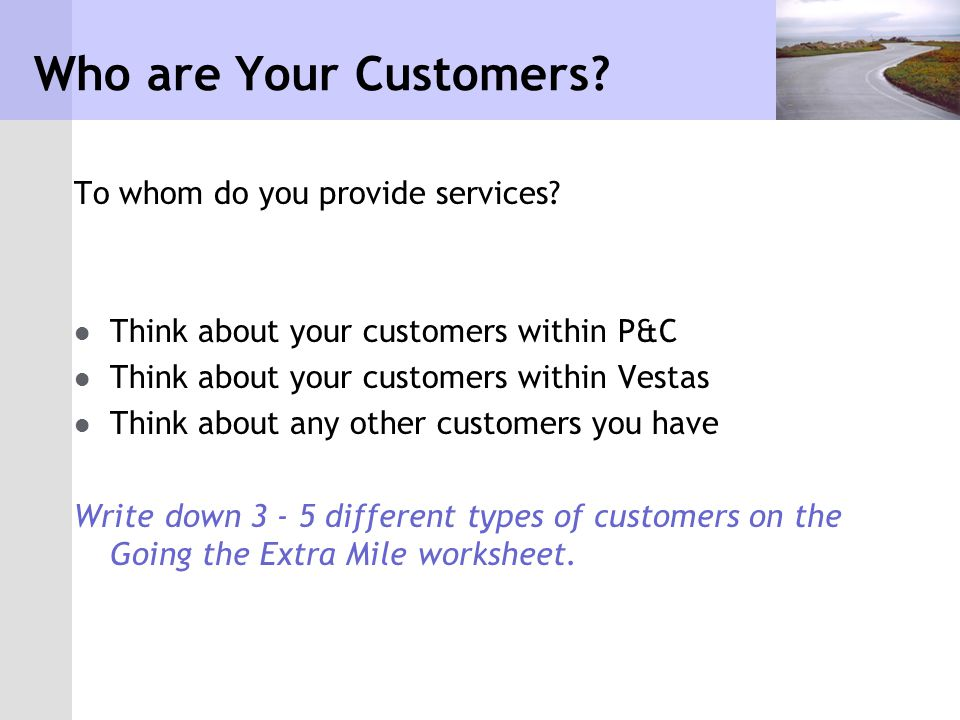 What do you provide.Ask yourself– Do I provide a service or a product.