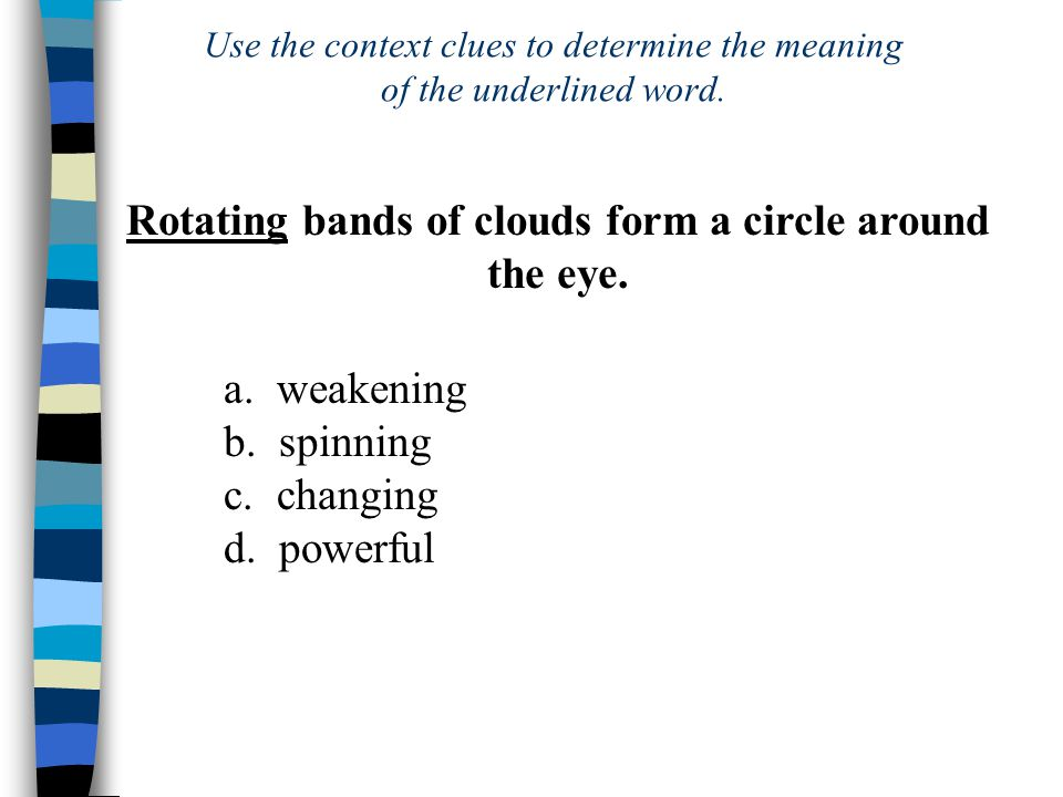 a. weakening b. spinning c. changing d.