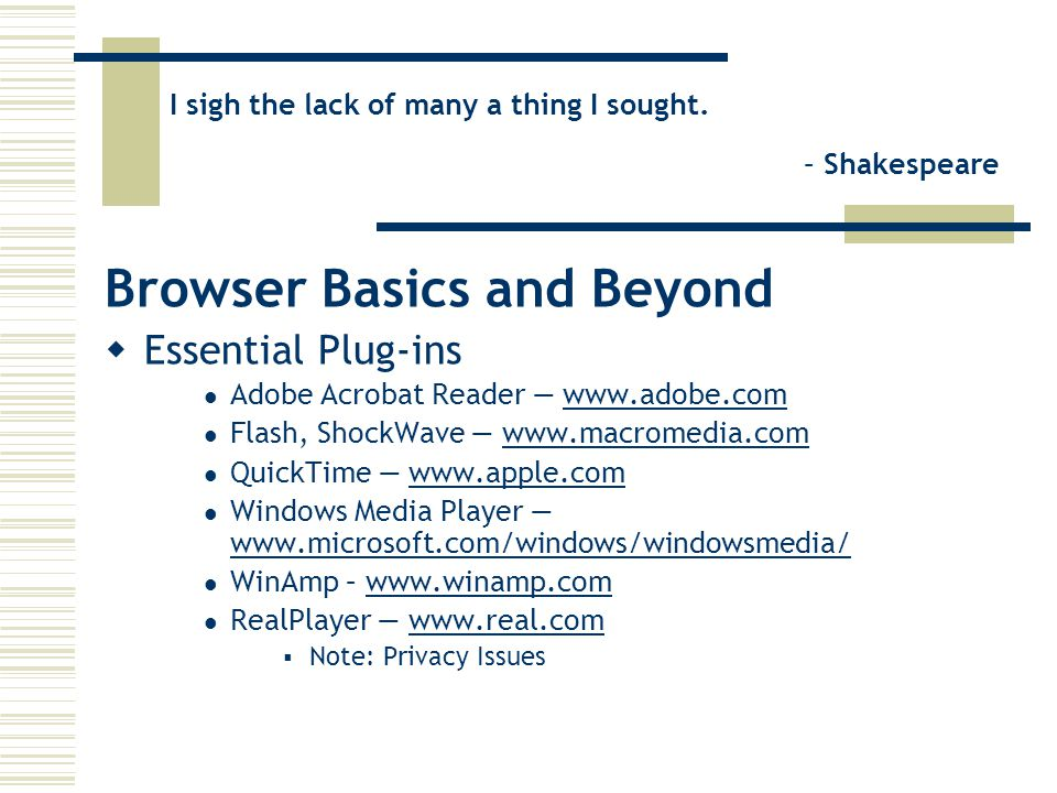 I sigh the lack of many a thing I sought. – Shakespeare Browser Basics and Beyond  Essential Plug-ins Adobe Acrobat Reader — www.adobe.comwww.adobe.c