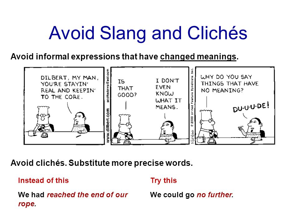 Avoid Slang and Clichés Avoid informal expressions that have changed meanings.