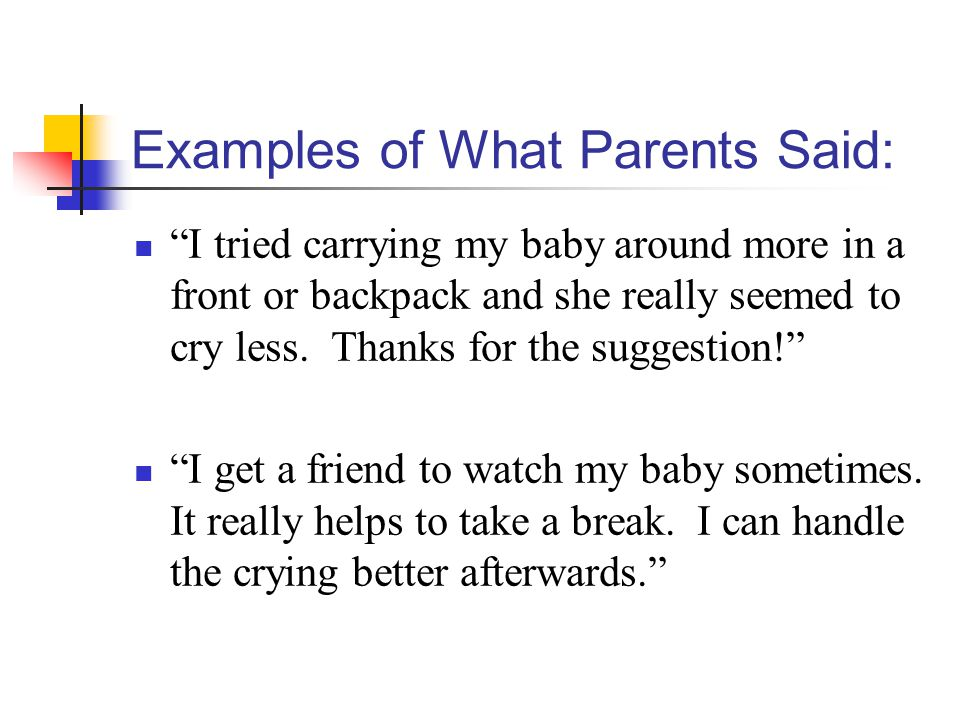 Examples of What Parents Said: I tried carrying my baby around more in a front or backpack and she really seemed to cry less.