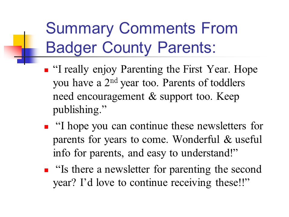 Summary Comments From Badger County Parents: I really enjoy Parenting the First Year.