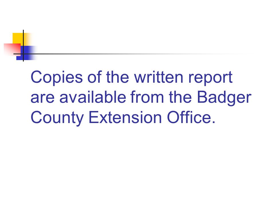 Copies of the written report are available from the Badger County Extension Office.