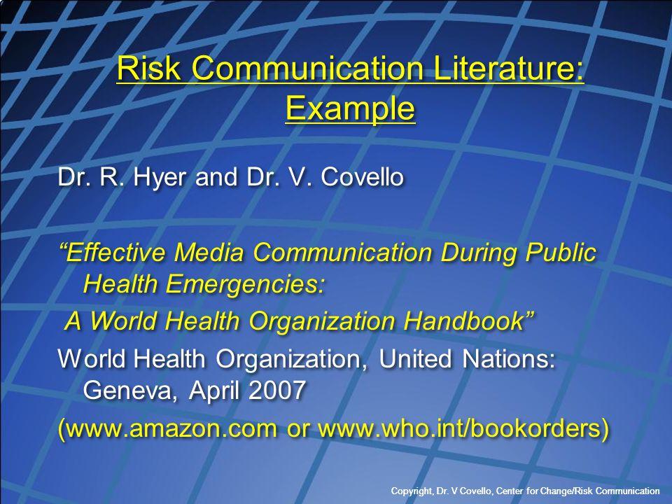 "Copyright, Dr. V Covello, Center for Change/Risk Communication Risk Communication Literature: Example Dr. R. Hyer and Dr. V. Covello ""Effective Media"