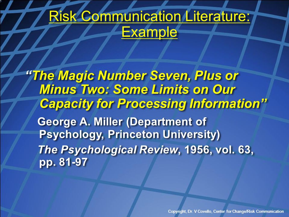"""Copyright, Dr. V Covello, Center for Change/Risk Communication """"The Magic Number Seven, Plus or Minus Two: Some Limits on Our Capacity for Processing"""