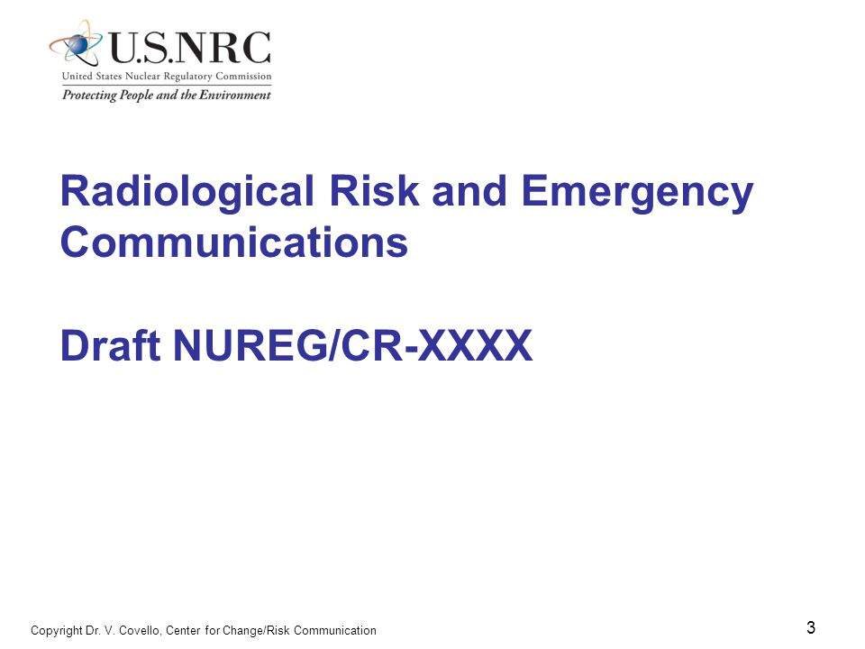 3 Copyright Dr. V. Covello, Center for Change/Risk Communication Radiological Risk and Emergency Communications Draft NUREG/CR-XXXX
