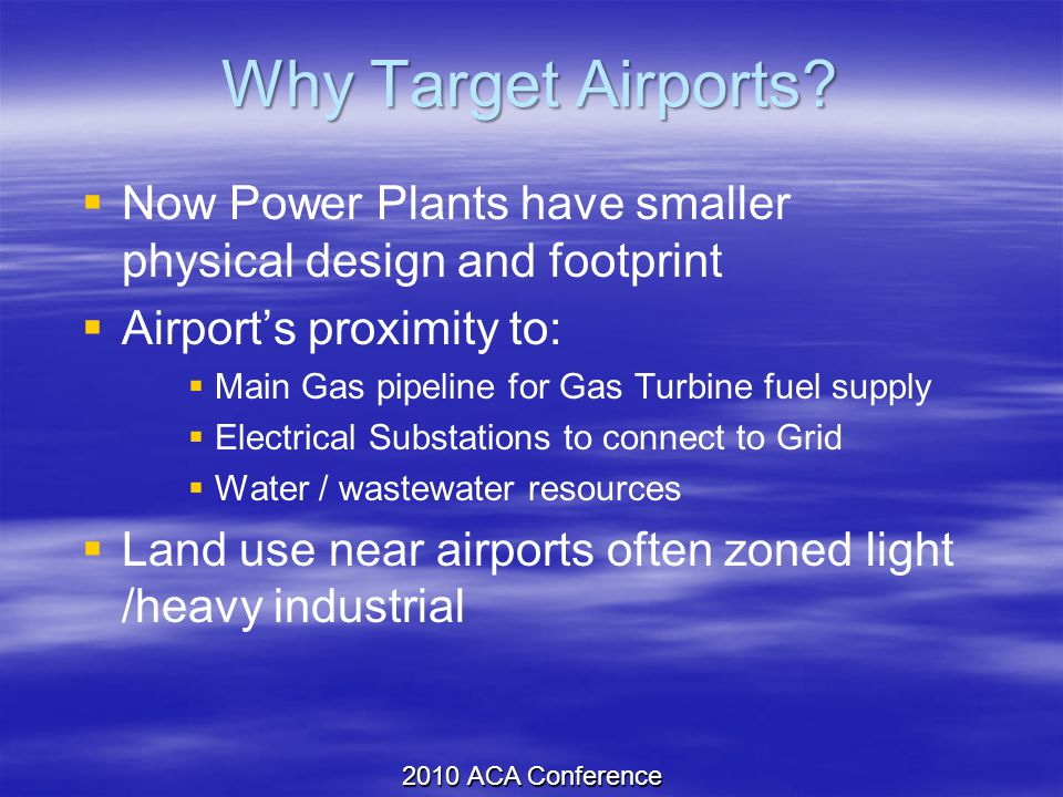 Why Target Airports?  Now Power Plants have smaller physical design and footprint  Airport's proximity to:  Main Gas pipeline for Gas Turbine fuel