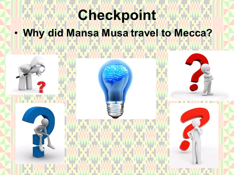 Checkpoint Why did Mansa Musa travel to Mecca?