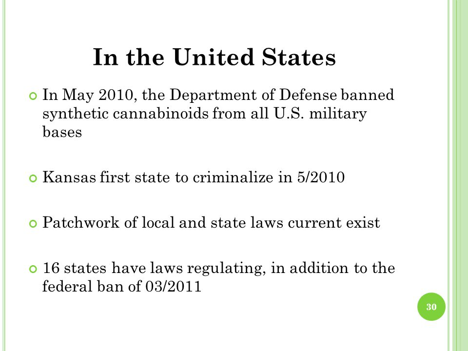 In the United States In May 2010, the Department of Defense banned synthetic cannabinoids from all U.S.