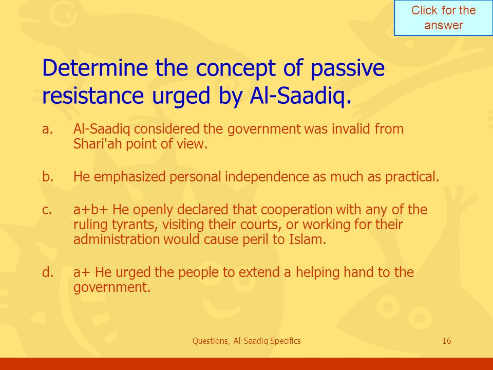Click for the answer Questions, Al-Saadiq Specifics16 Determine the concept of passive resistance urged by Al ‑ Saadiq.