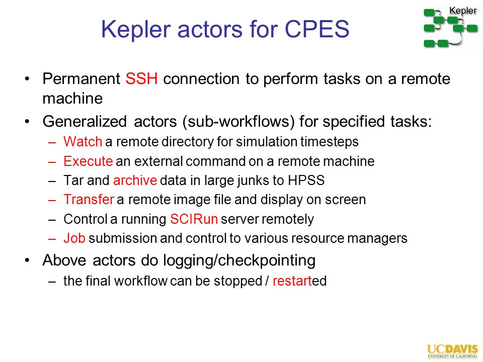 Kepler actors for CPES Permanent SSH connection to perform tasks on a remote machine Generalized actors (sub-workflows) for specified tasks: –Watch a