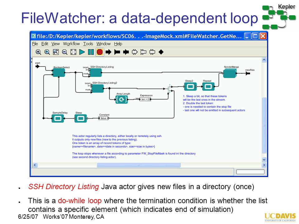 6/25/07Works'07 Monterey, CA ● SSH Directory Listing Java actor gives new files in a directory (once) ● This is a do-while loop where the termination condition is whether the list contains a specific element (which indicates end of simulation) FileWatcher: a data-dependent loop