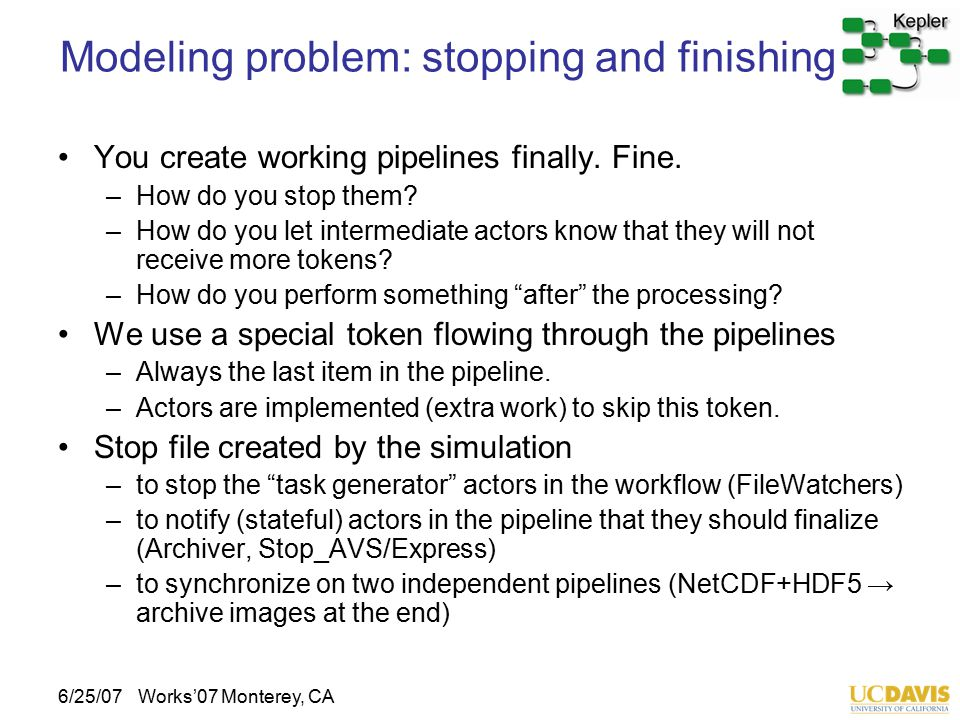 6/25/07Works'07 Monterey, CA Modeling problem: stopping and finishing You create working pipelines finally. Fine. –How do you stop them? –How do you l