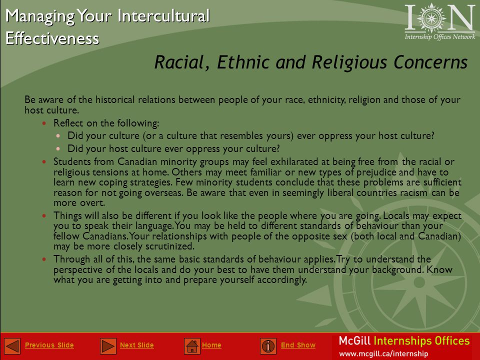 Previous SlidePrevious Slide Next Slide Home End ShowNext SlideHomeEnd Show Be aware of the historical relations between people of your race, ethnicity, religion and those of your host culture.