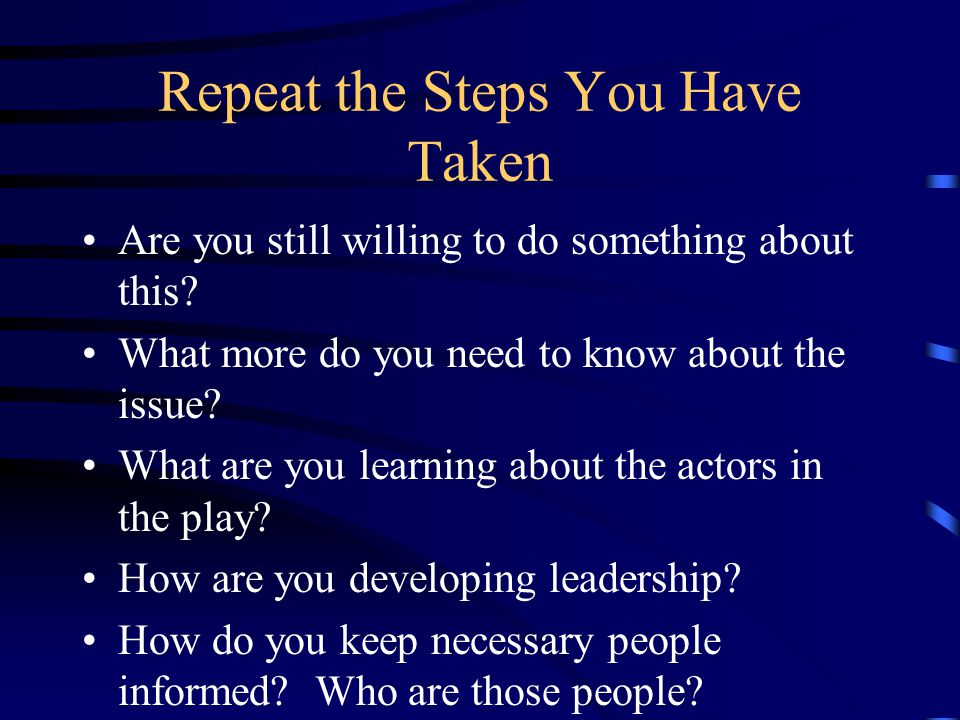 Repeat the Steps You Have Taken Are you still willing to do something about this.
